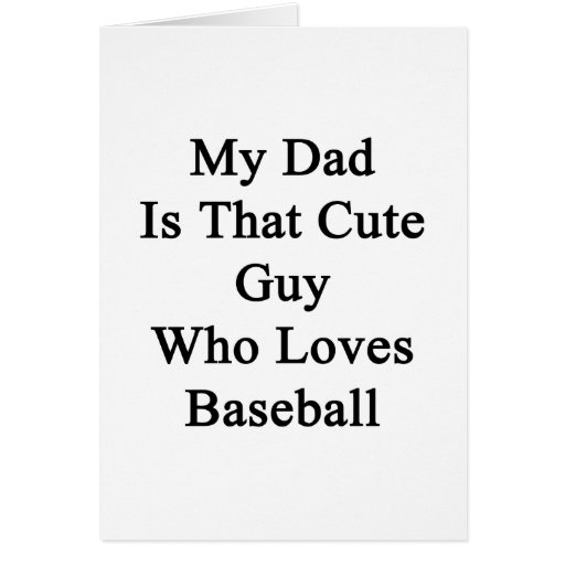 My Dad Is That Cute Guy Who Loves Baseball Greeting Card