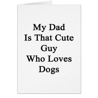 My Dad Is That Cute Guy Who Loves Dogs Cards