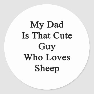 My Dad Is That Cute Guy Who Loves Sheep Stickers