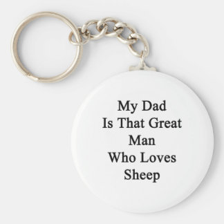 My Dad Is That Great Man Who Loves Sheep Key Chains