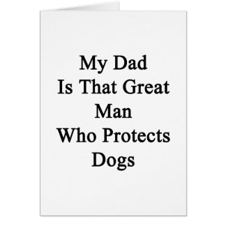 My Dad Is That Great Man Who Protects Dogs Cards