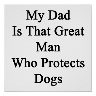 My Dad Is That Great Man Who Protects Dogs Poster