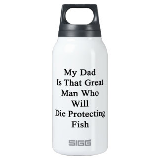 My Dad Is That Great Man Who Will Die Protecting F 10 Oz Insulated SIGG Thermos Water Bottle