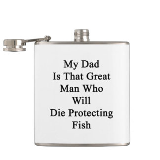 My Dad Is That Great Man Who Will Die Protecting F Hip Flasks