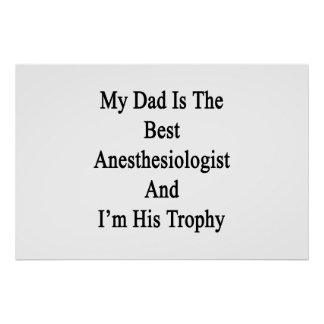 My Dad Is The Best Anesthesiologist And I'm His Tr Poster