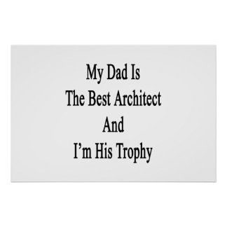 My Dad Is The best Architect And I'm His Trophy Poster