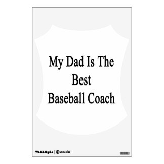 My Dad Is The Best Baseball Coach Wall Stickers