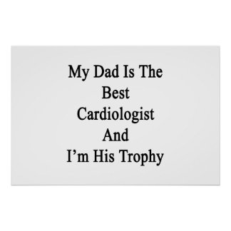 My Dad Is The Best Cardiologist And I'm His Trophy Poster