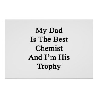 My Dad Is The Best Chemist And I'm His Trophy Poster