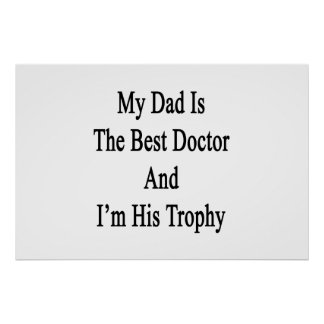 My Dad Is The Best Doctor And I'm His Trophy Poster