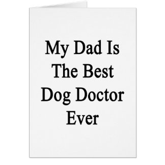 My Dad Is The Best Dog Doctor Ever Greeting Cards