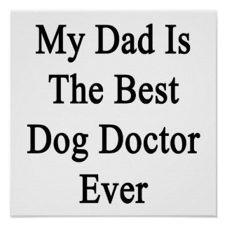 My Dad Is The Best Dog Doctor Ever Poster