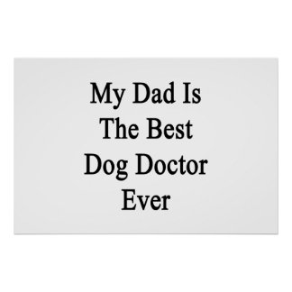 My Dad Is The Best Dog Doctor Ever Posters