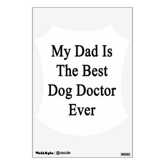 My Dad Is The Best Dog Doctor Ever Wall Skins