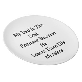 My Dad Is The Best Engineer Because He Learns From Melamine Plate