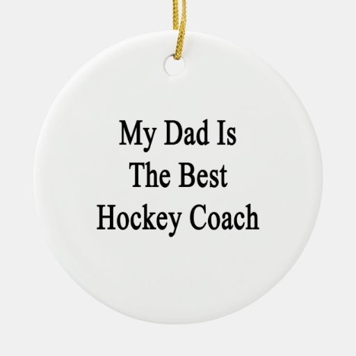 My Dad Is The Best Hockey Coach Double-Sided Ceramic Round Christmas Ornament