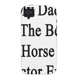 My Dad Is The Best Horse Doctor Ever Case-Mate iPhone 4 Cases