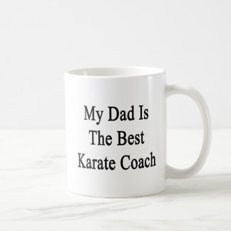 My Dad Is The Best Karate Coach Coffee Mugs