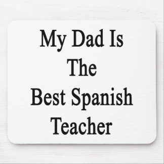 My Dad Is The Best Spanish Teacher Mouse Pad