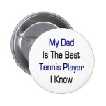 My Dad is The Best Tennis Player I Know Buttons