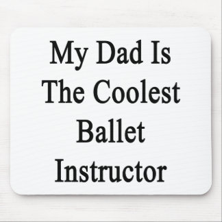 My Dad Is The Coolest Ballet Instructor Mousepads