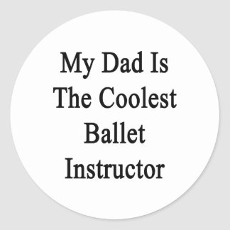 My Dad Is The Coolest Ballet Instructor Sticker