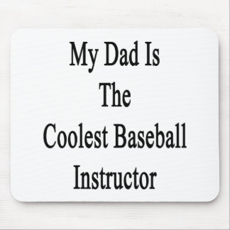 My Dad Is The Coolest Baseball Instructor Mouse Pad