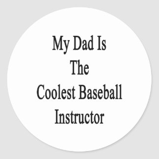 My Dad Is The Coolest Baseball Instructor Round Sticker