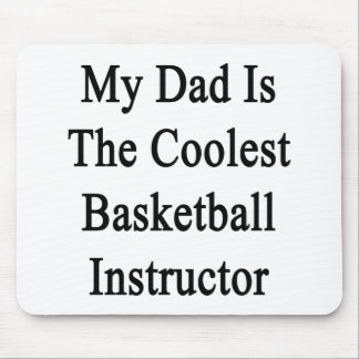 My Dad Is The Coolest Basketball Instructor Mousepad