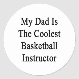 My Dad Is The  Coolest Basketball Instructor Round Stickers