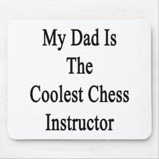 My Dad Is The Coolest Chess Instructor Mouse Pad