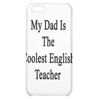 My Dad Is The Coolest English Teacher Case For iPhone 5C