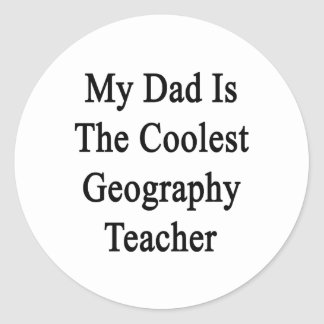 My Dad Is The Coolest Geography Teacher Round Stickers