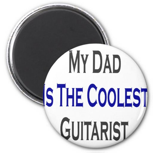 My Dad Is The Coolest Guitarist 2 Inch Round Magnet