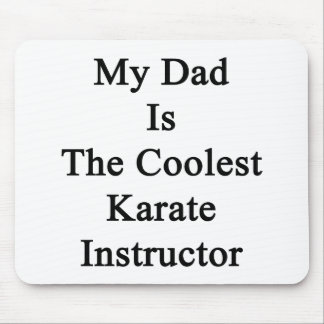 My Dad Is The Coolest Karate Instructor Mousepad
