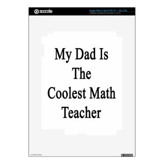 My Dad Is The Coolest Math Teacher Skins For iPad 3