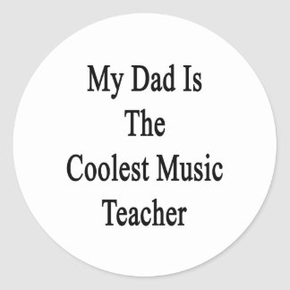 My Dad Is The Coolest Music Teacher Round Stickers