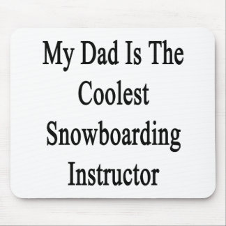 My Dad Is The Coolest Snowboarding Instructor Mousepad