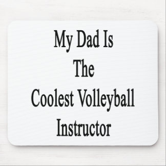 My Dad Is The Coolest Volleyball Instructor Mousepads