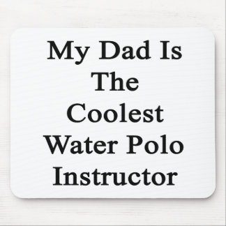 My Dad Is The Coolest Water Polo Instructor Mousepad
