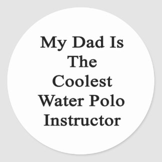 My Dad Is The Coolest Water Polo Instructor Round Sticker