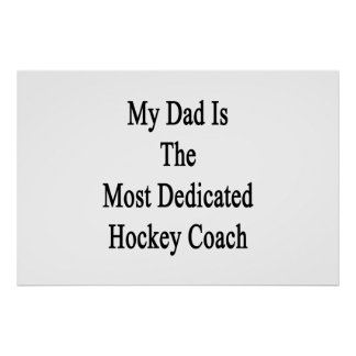 My Dad Is The Most Dedicated Hockey Coach Poster