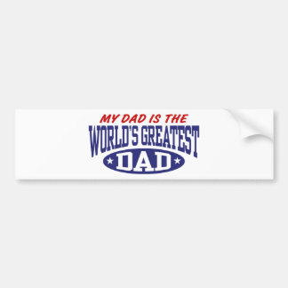 My Dad Is The World's Greatest Dad Car Bumper Sticker