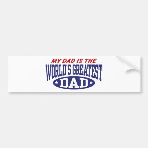 My Dad Is The World's Greatest Dad Car Bumper Sticker