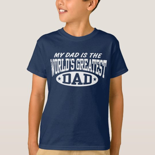My Dad Is The World's Greatest Dad T-Shirt