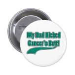 My Dad Kicked Cancer's Butt! Pinback Buttons