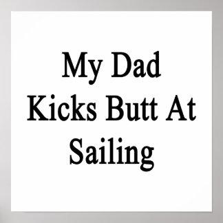 My Dad Kicks Butt At Sailing Poster