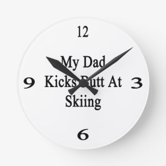 My Dad Kicks Butt At Skiing Round Wallclocks
