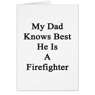 My Dad Knows Best He Is A Firefighter Card
