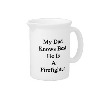 My Dad Knows Best He Is A Firefighter Drink Pitcher